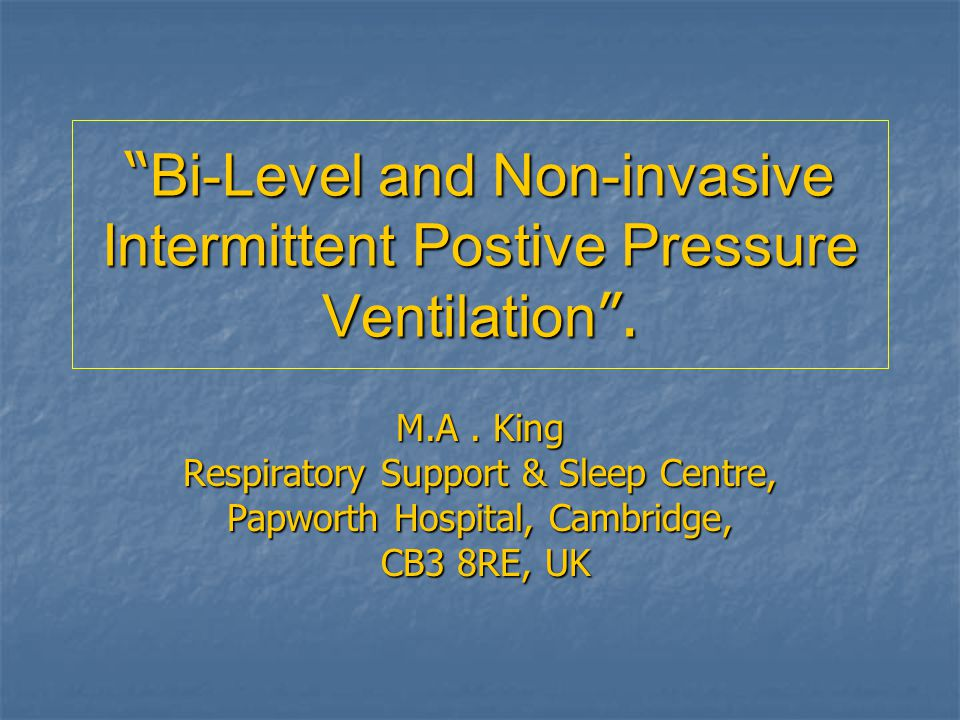 Bi-Level and Non-invasive Intermittent Postive Pressure Ventilation .