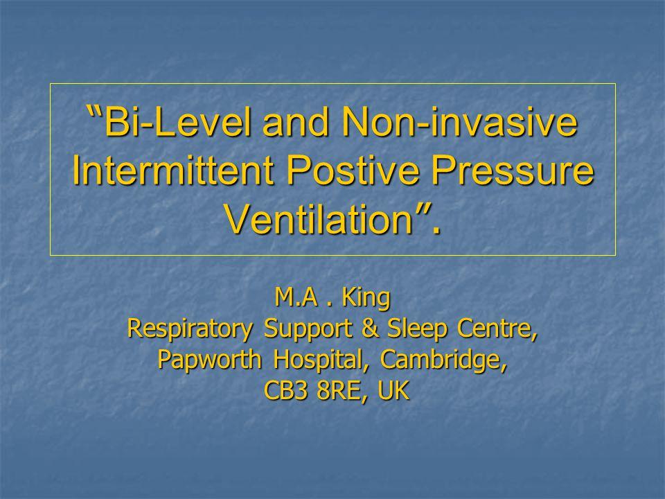 Bi-Level and Non-invasive Intermittent Postive Pressure Ventilation .