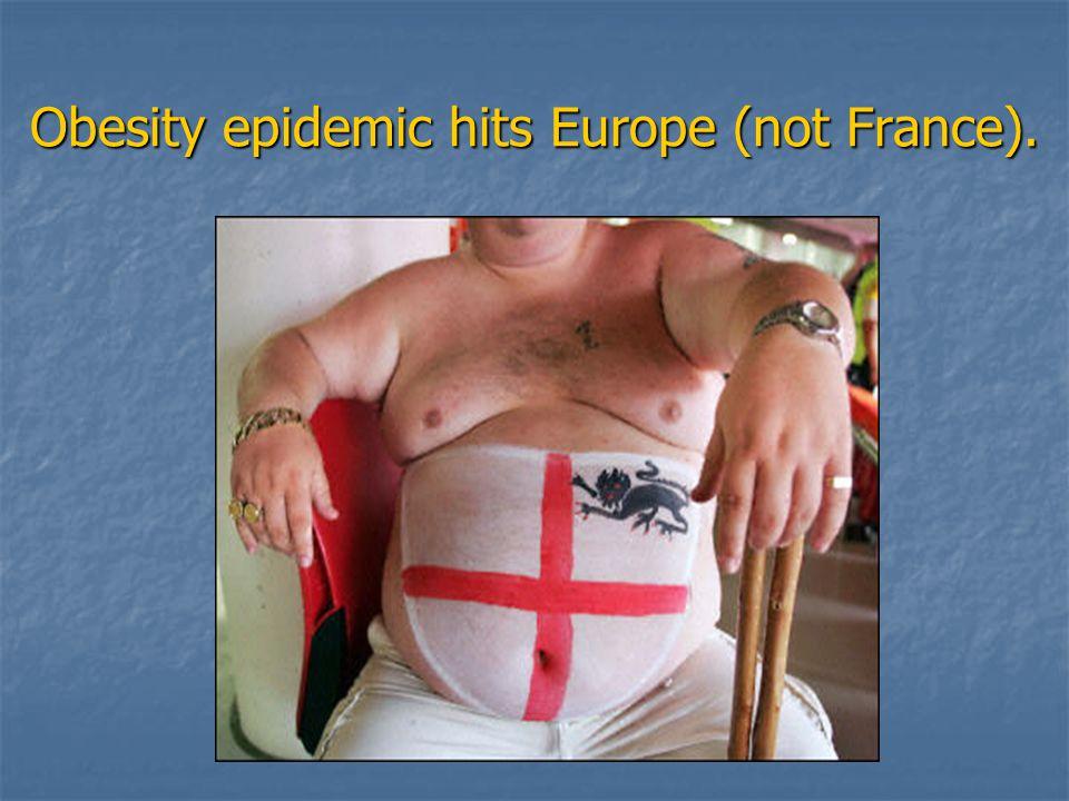 Obesity epidemic hits Europe (not France).