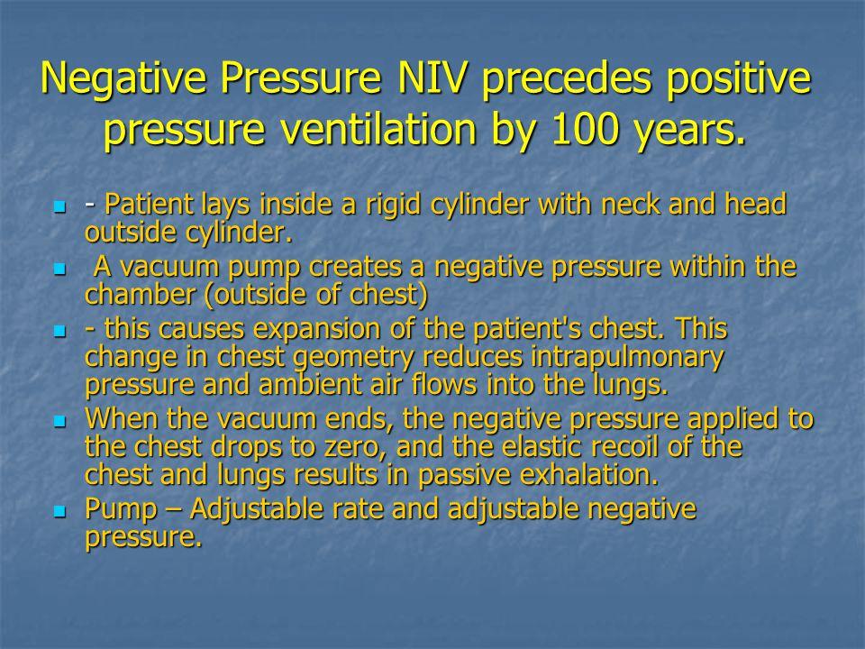 Negative Pressure NIV precedes positive pressure ventilation by 100 years.