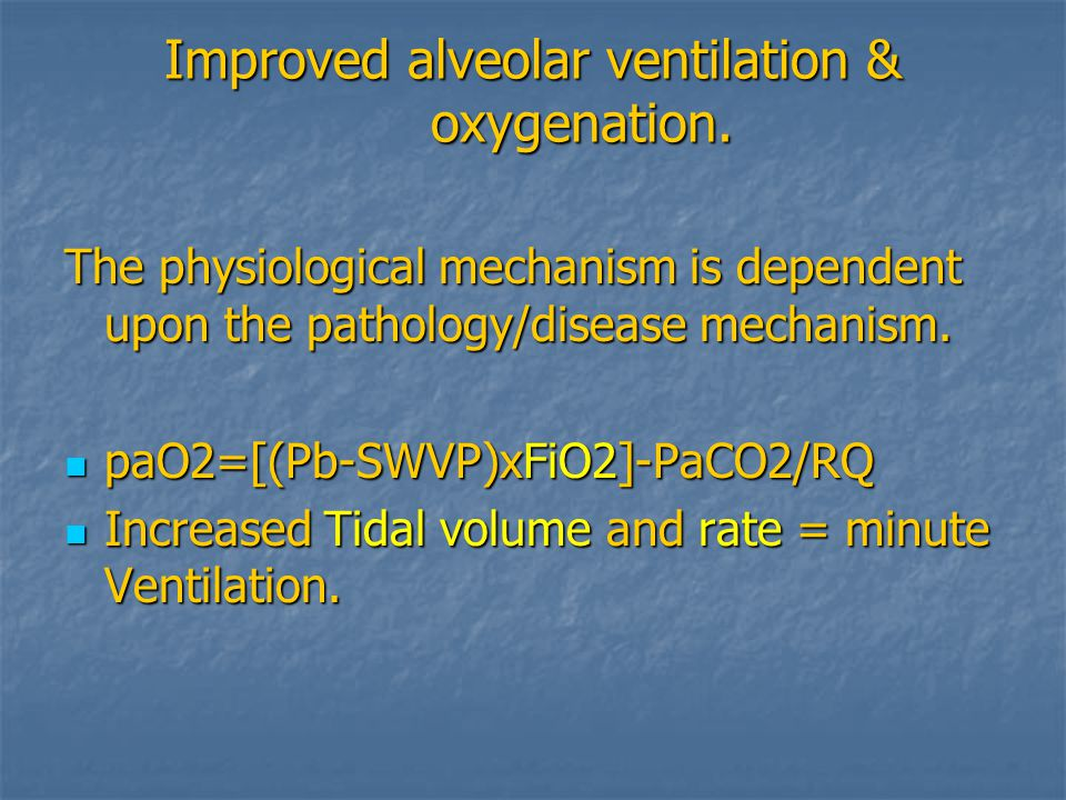 Improved alveolar ventilation & oxygenation.