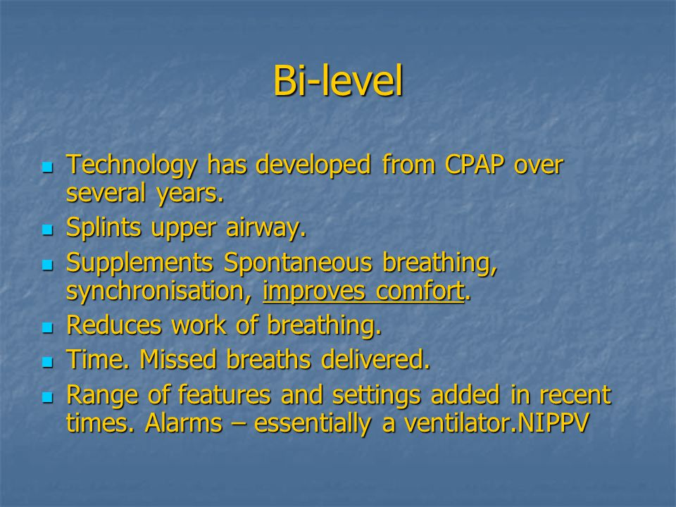 Bi-level Technology has developed from CPAP over several years.