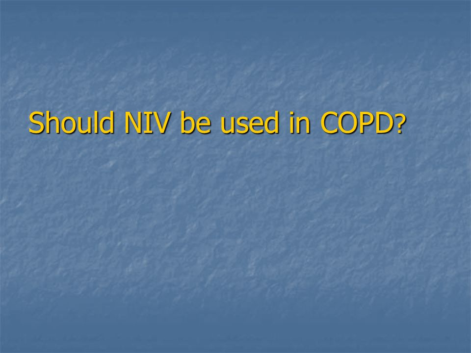 Should NIV be used in COPD