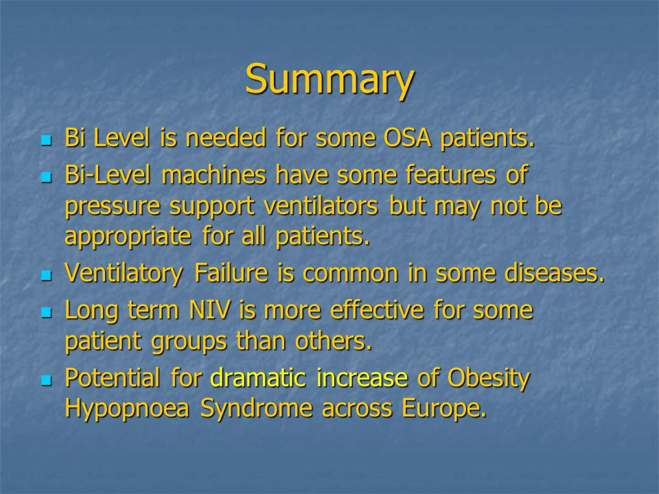 Summary Bi Level is needed for some OSA patients.