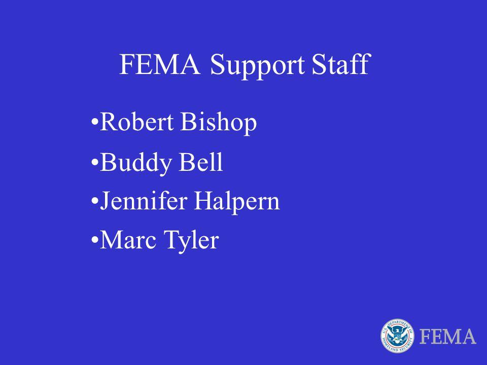FEMA Support Staff Robert Bishop Buddy Bell Jennifer Halpern
