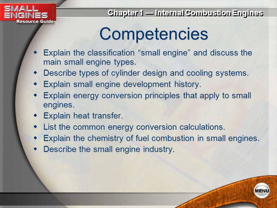 Competencies Explain the classification small engine and discuss the main small engine types.