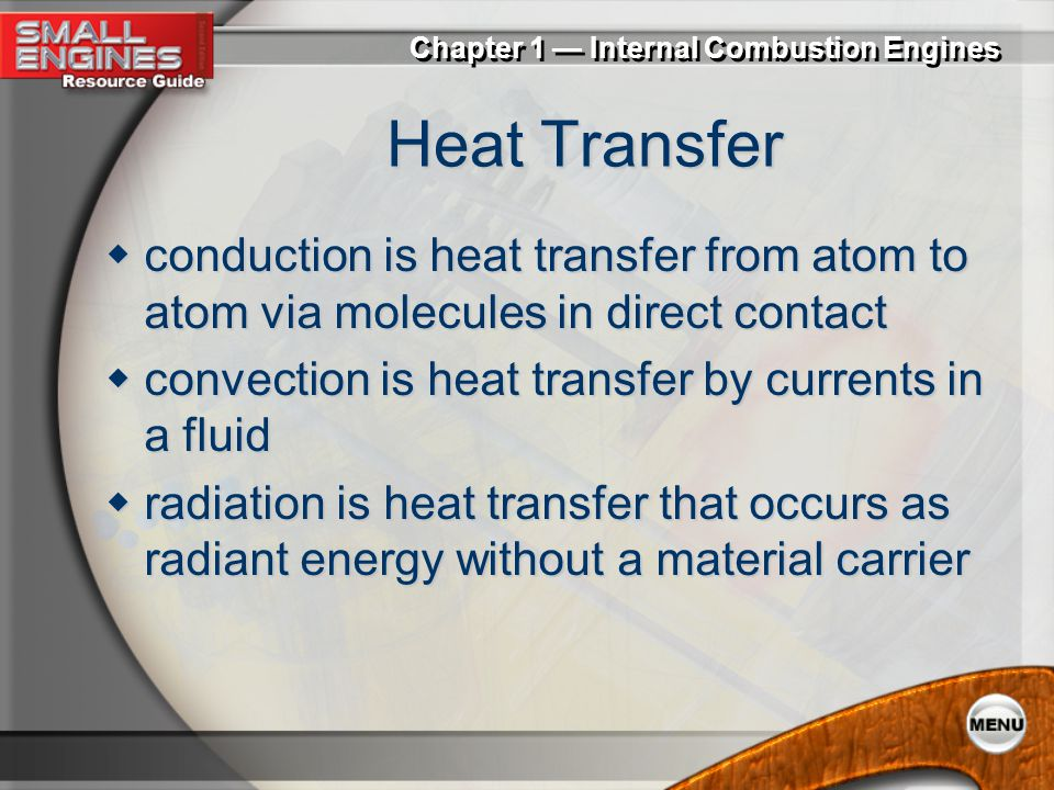 Heat Transfer conduction is heat transfer from atom to atom via molecules in direct contact. convection is heat transfer by currents in a fluid.