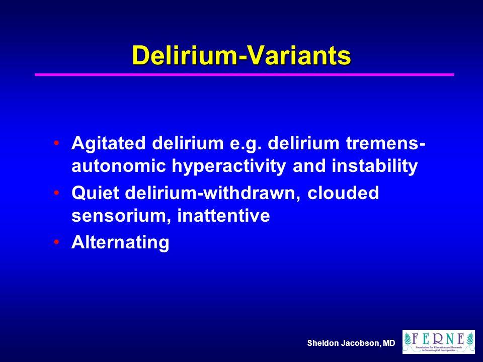 Delirium-Variants Agitated delirium e.g. delirium tremens- autonomic hyperactivity and instability.