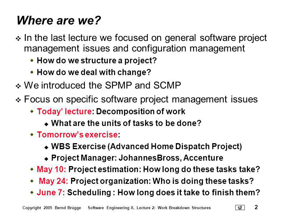 Where are we In the last lecture we focused on general software project management issues and configuration management.