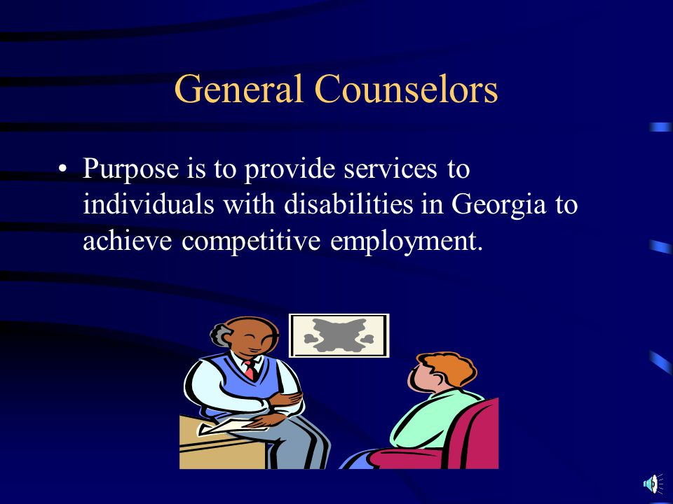 General Counselors Purpose is to provide services to individuals with disabilities in Georgia to achieve competitive employment.
