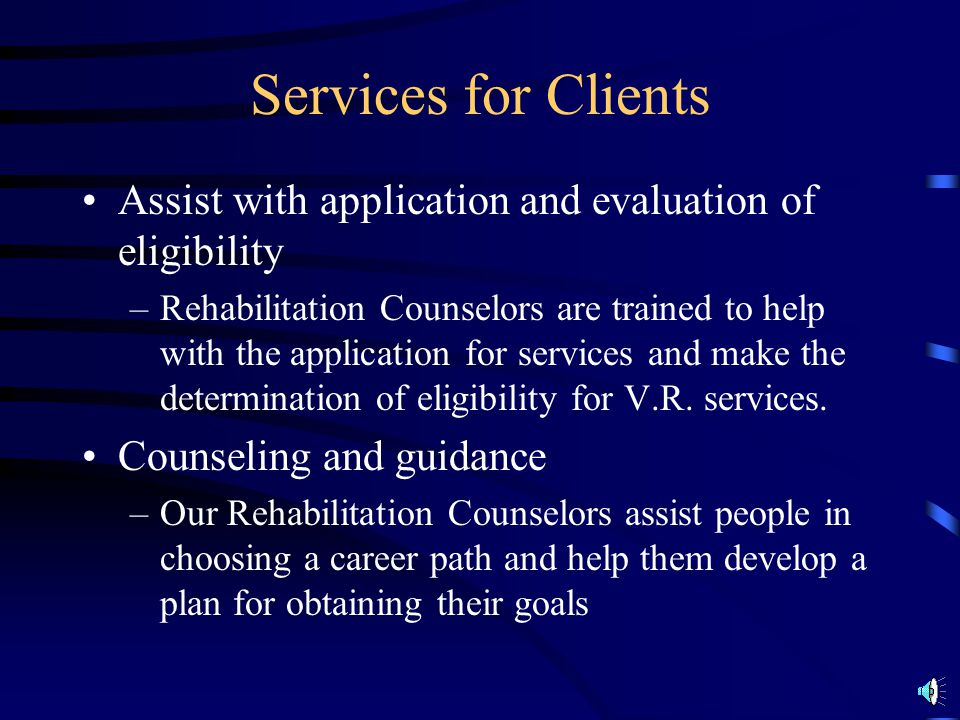 Services for Clients Assist with application and evaluation of eligibility.