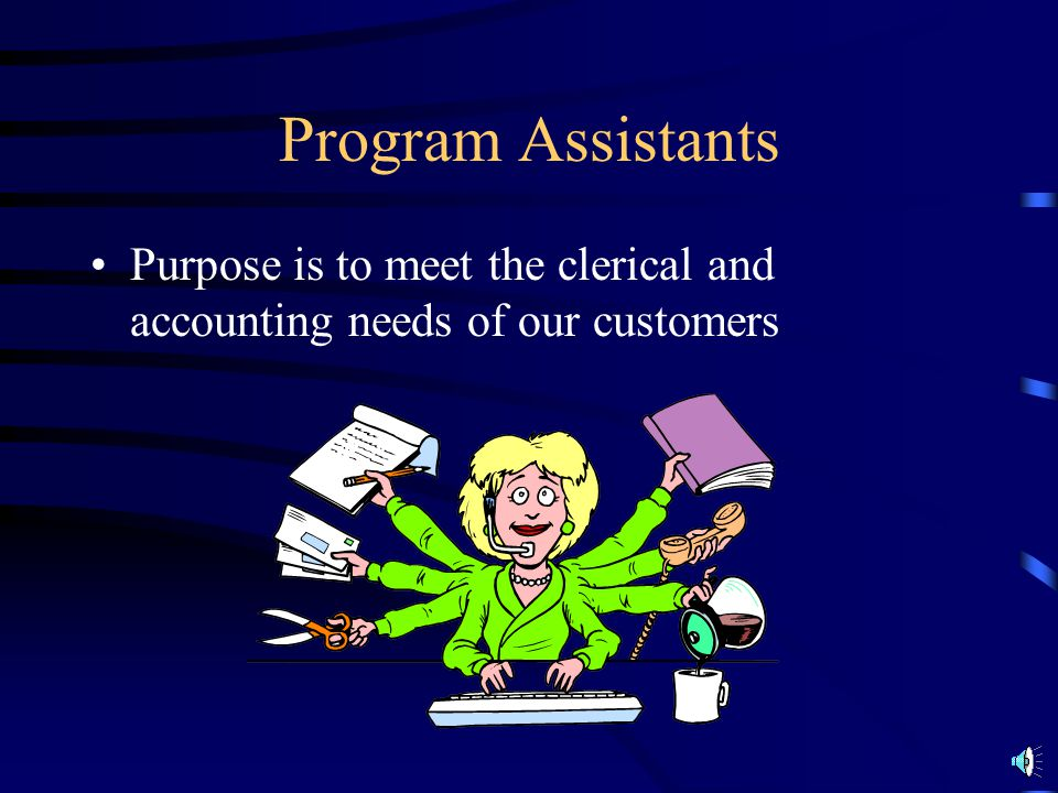 Program Assistants Purpose is to meet the clerical and accounting needs of our customers