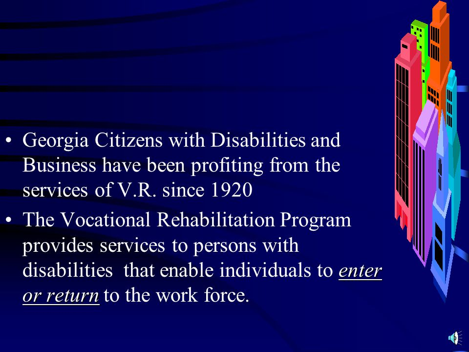 Georgia Citizens with Disabilities and Business have been profiting from the services of V.R. since 1920