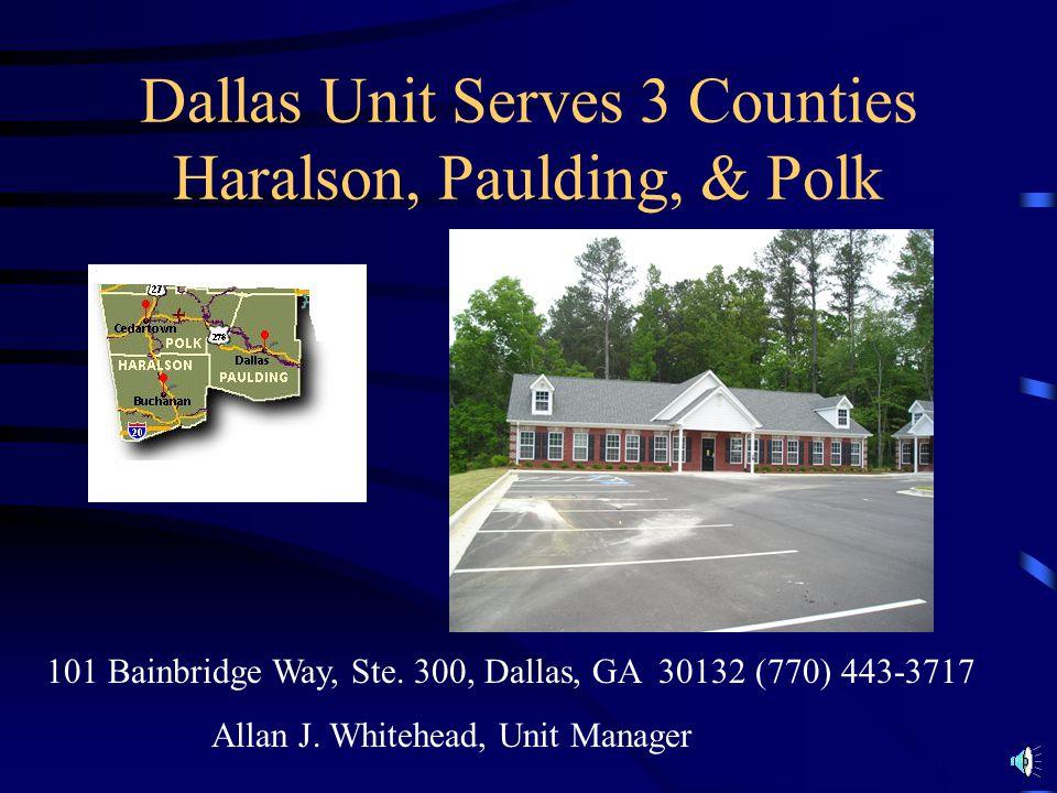 Dallas Unit Serves 3 Counties Haralson, Paulding, & Polk