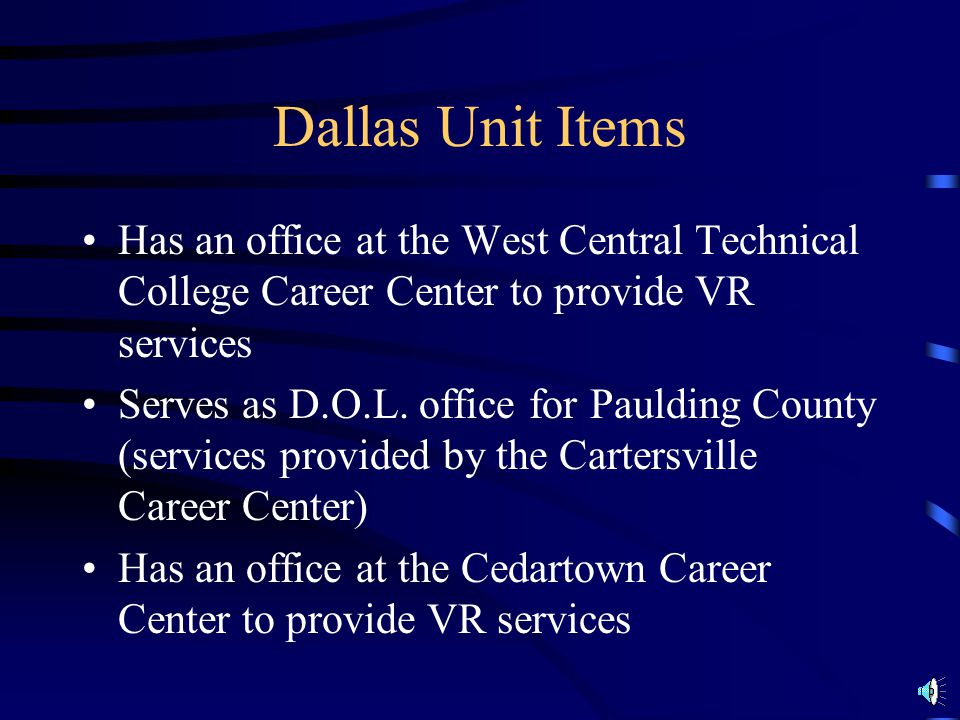 Dallas Unit Items Has an office at the West Central Technical College Career Center to provide VR services.