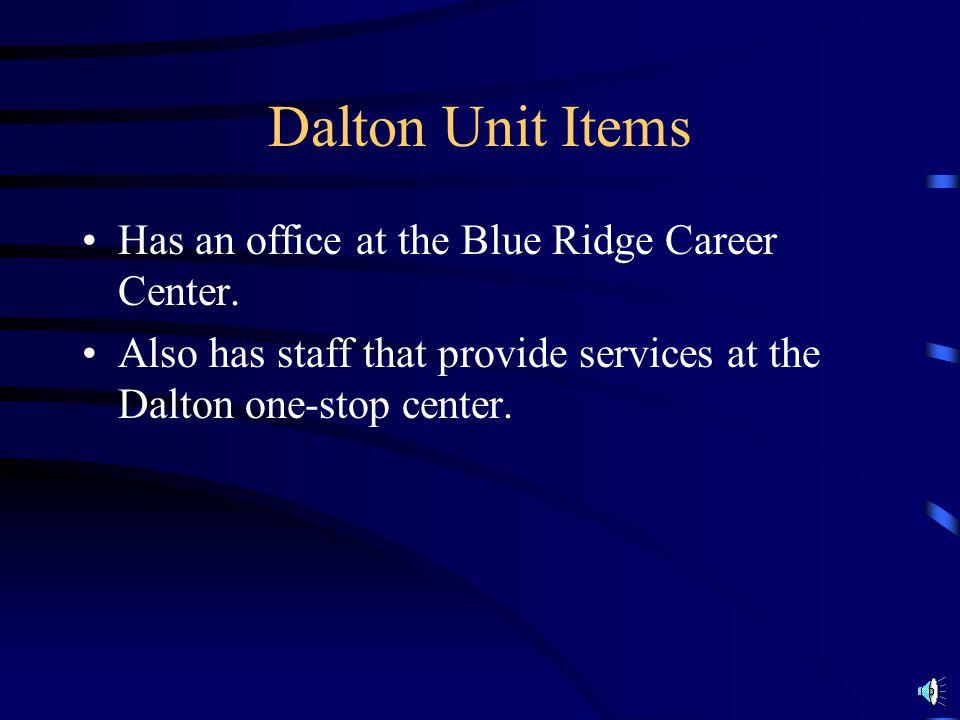 Dalton Unit Items Has an office at the Blue Ridge Career Center.
