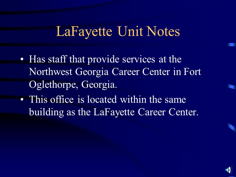LaFayette Unit Notes Has staff that provide services at the Northwest Georgia Career Center in Fort Oglethorpe, Georgia.