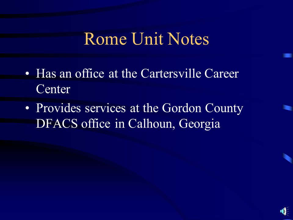 Rome Unit Notes Has an office at the Cartersville Career Center