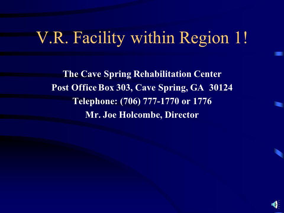V.R. Facility within Region 1!