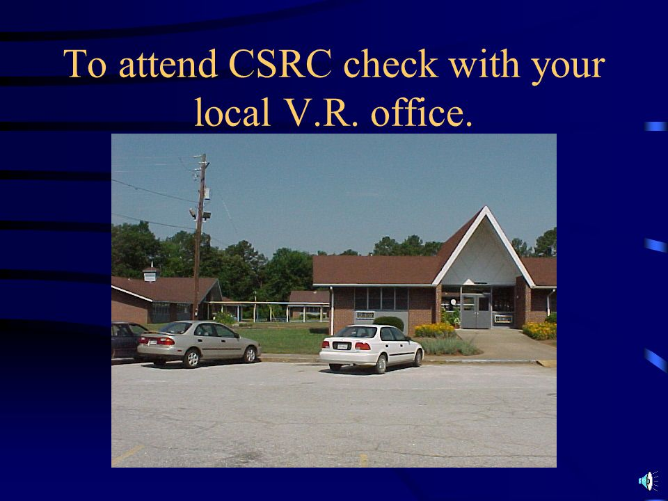 To attend CSRC check with your local V.R. office.