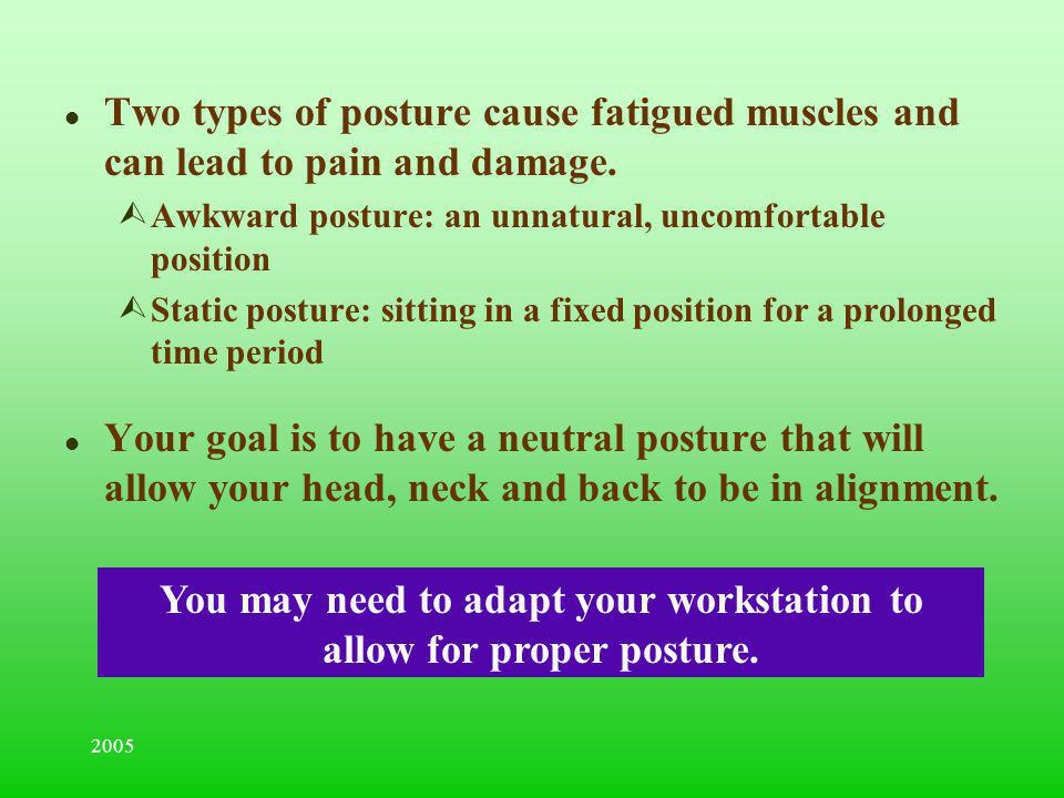 You may need to adapt your workstation to allow for proper posture.
