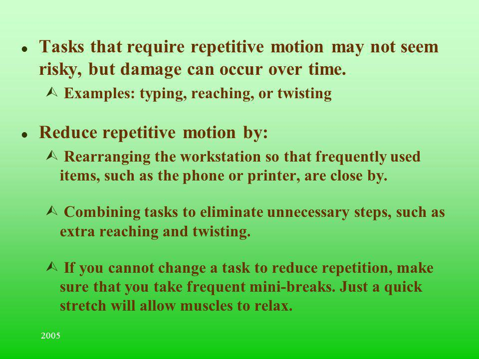 Reduce repetitive motion by: