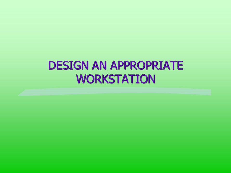 DESIGN AN APPROPRIATE WORKSTATION
