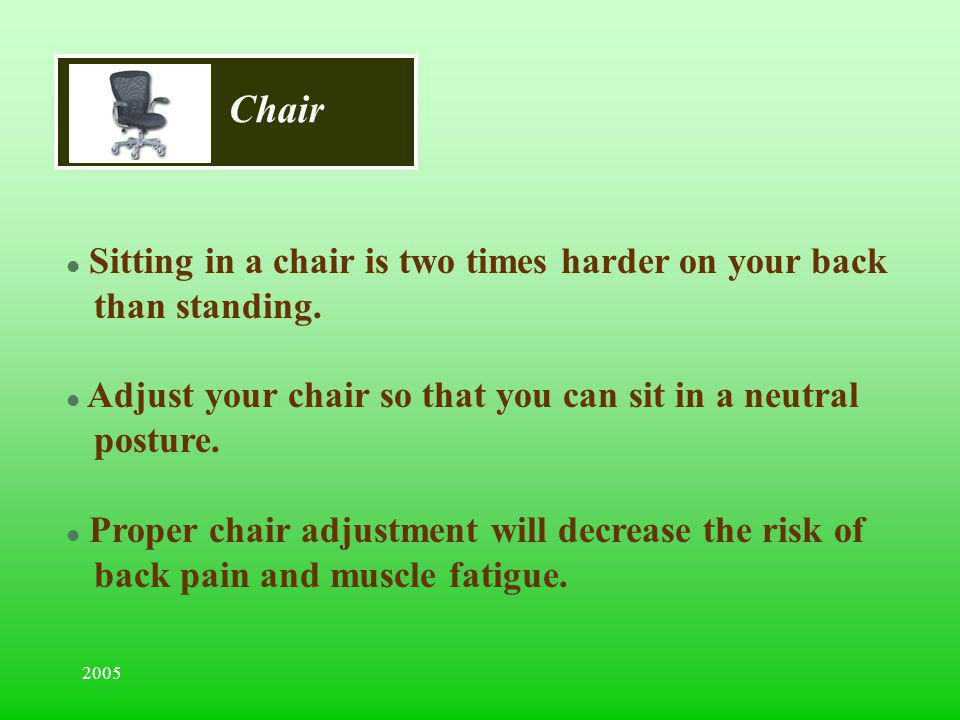 Chair Sitting in a chair is two times harder on your back