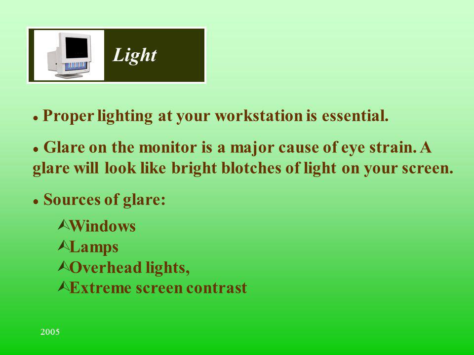 Light Proper lighting at your workstation is essential.