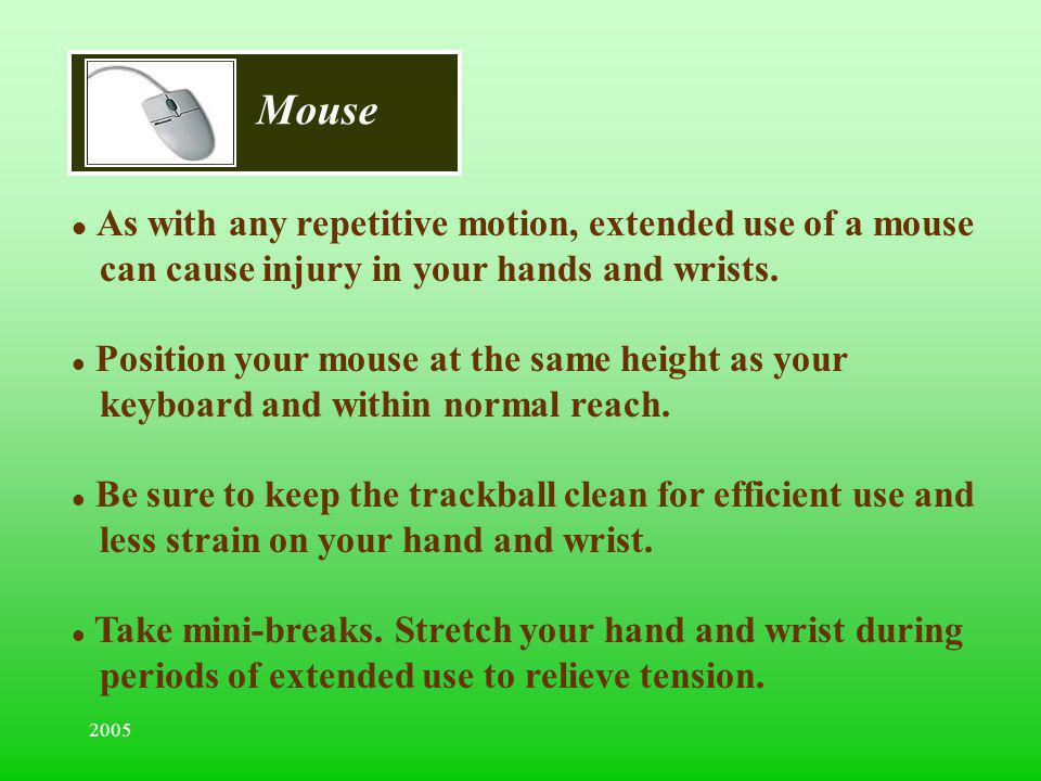 Mouse As with any repetitive motion, extended use of a mouse