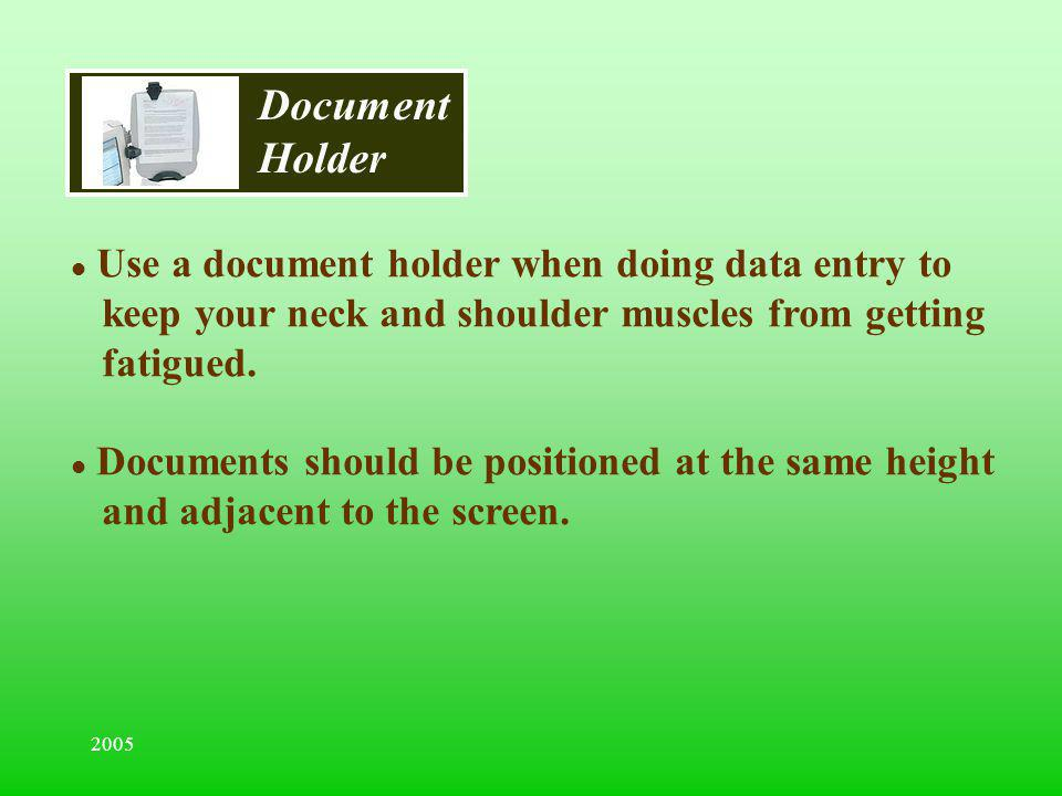 Document Holder Use a document holder when doing data entry to