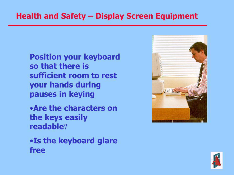 Position your keyboard so that there is sufficient room to rest your hands during pauses in keying