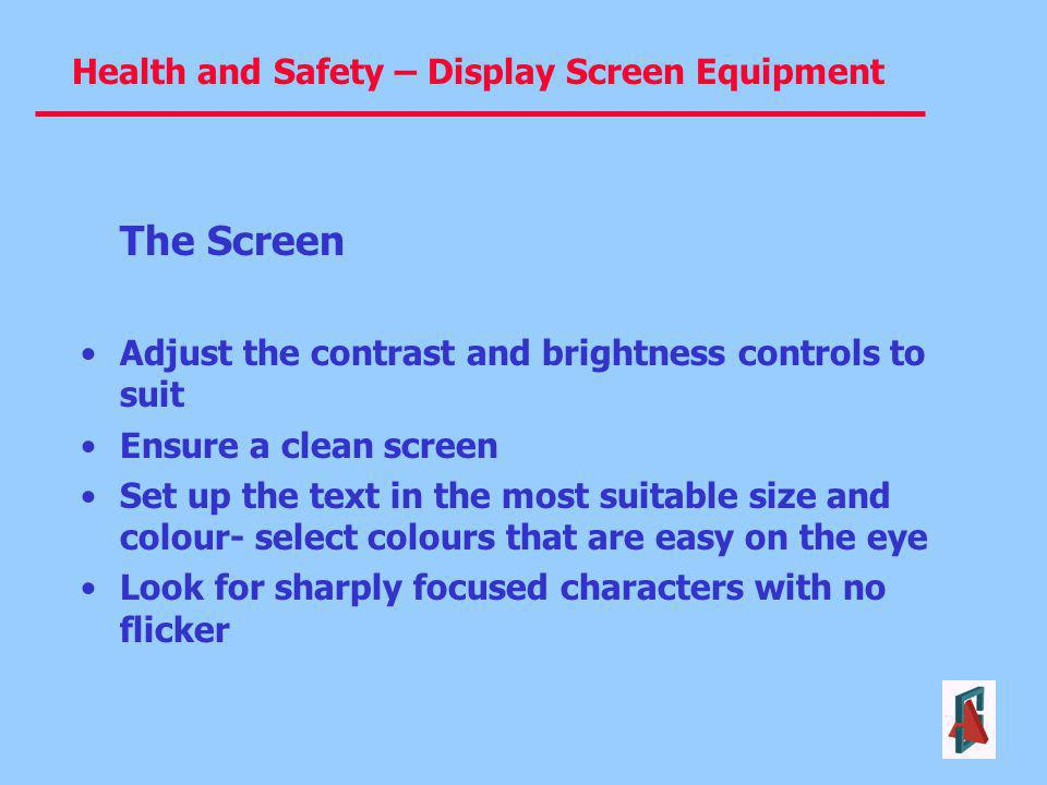 The Screen Adjust the contrast and brightness controls to suit. Ensure a clean screen.