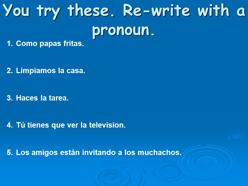 You try these. Re-write with a pronoun.