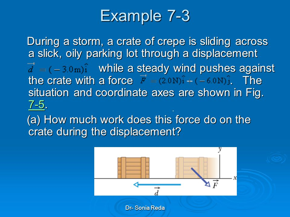 Example 7-3 During a storm, a crate of crepe is sliding across a slick, oily parking lot through a displacement.