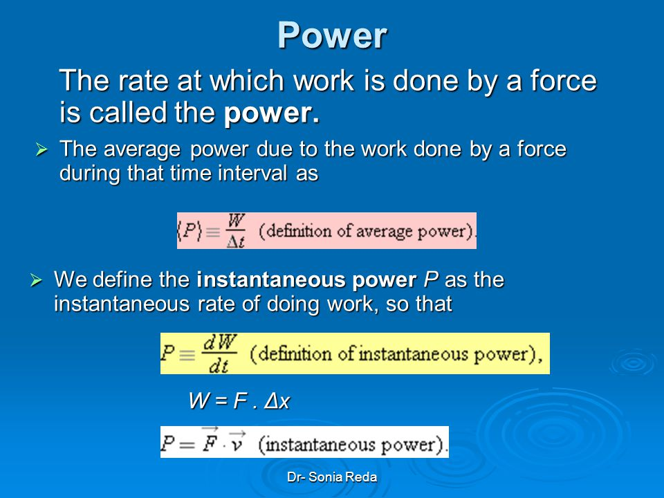 Power The rate at which work is done by a force is called the power.