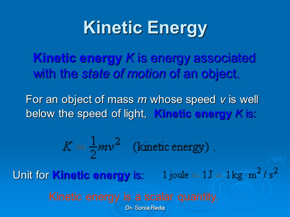Kinetic Energy Kinetic energy K is energy associated with the state of motion of an object.