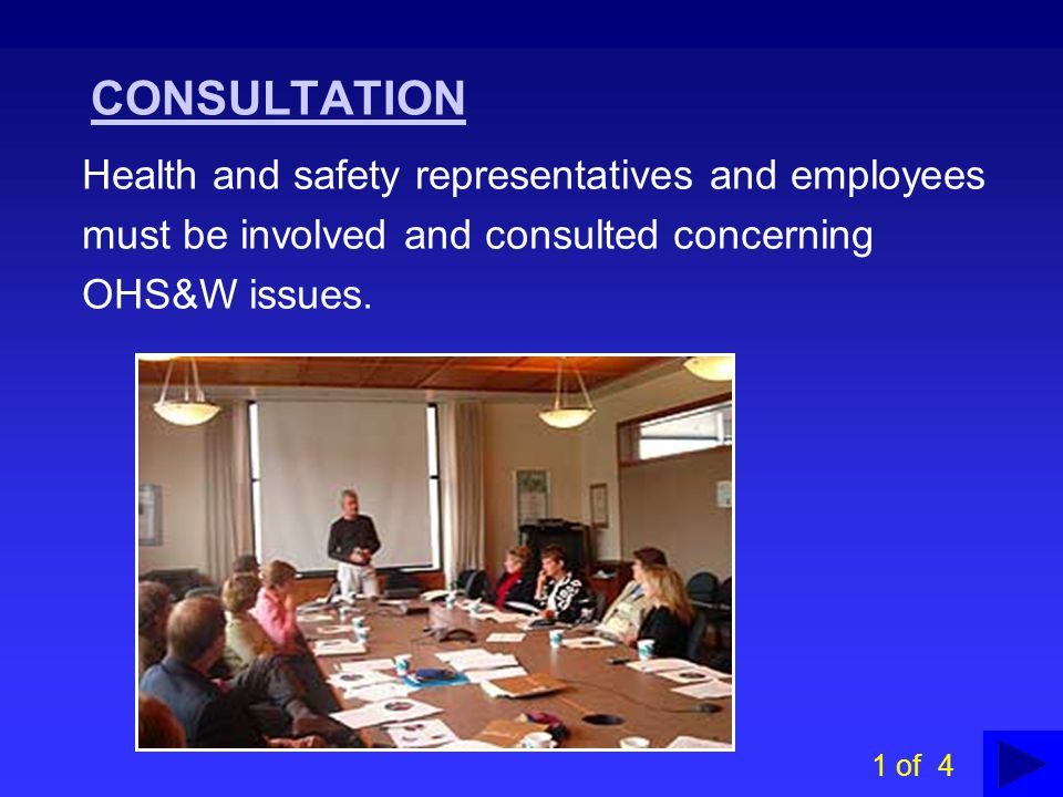 CONSULTATION Health and safety representatives and employees must be involved and consulted concerning OHS&W issues.