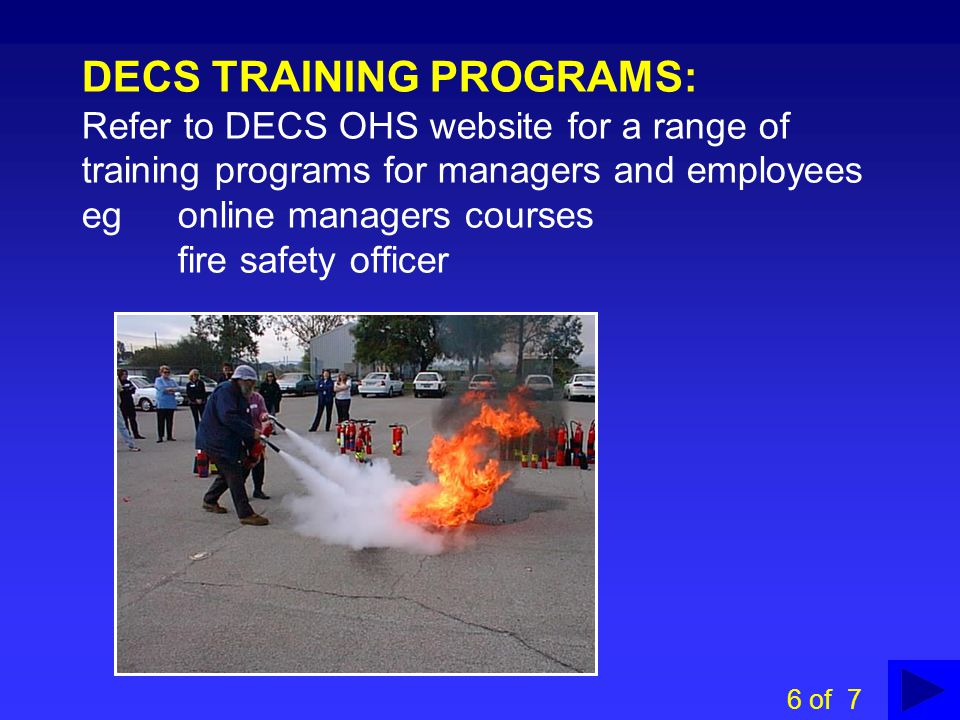 DECS TRAINING PROGRAMS: Refer to DECS OHS website for a range of training programs for managers and employees eg online managers courses fire safety officer