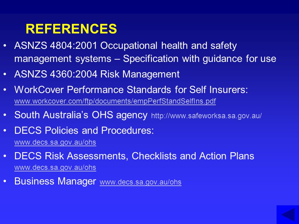 REFERENCES ASNZS 4804:2001 Occupational health and safety management systems – Specification with guidance for use.