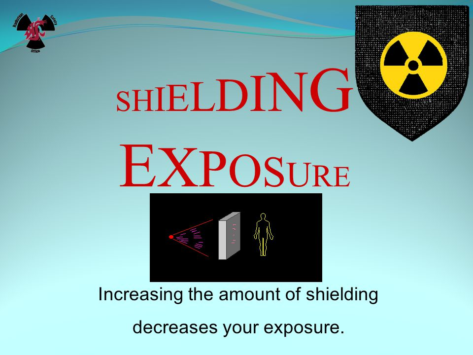 SHIELDING EXPOSURE Increasing the amount of shielding