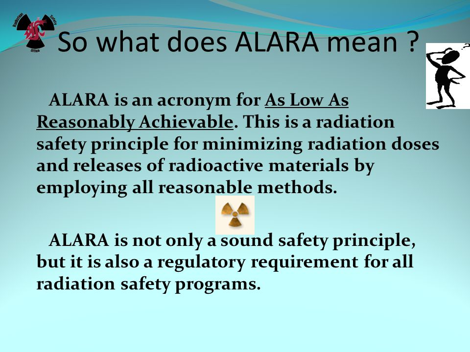 So what does ALARA mean