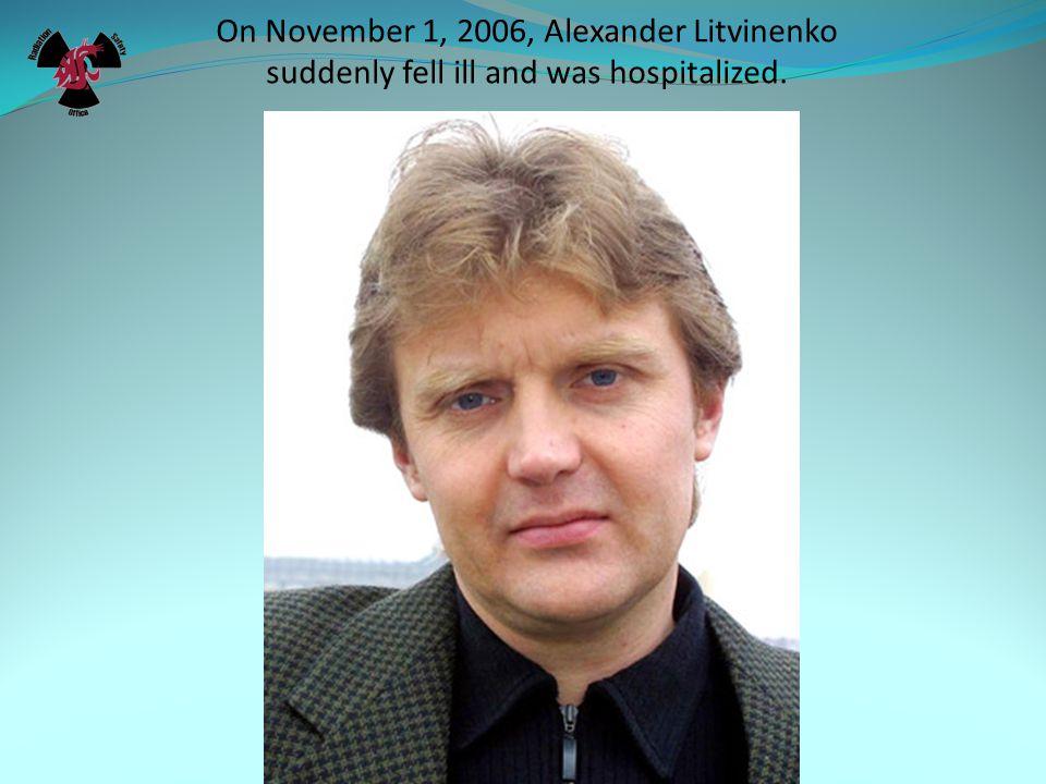 On November 1, 2006, Alexander Litvinenko suddenly fell ill and was hospitalized.