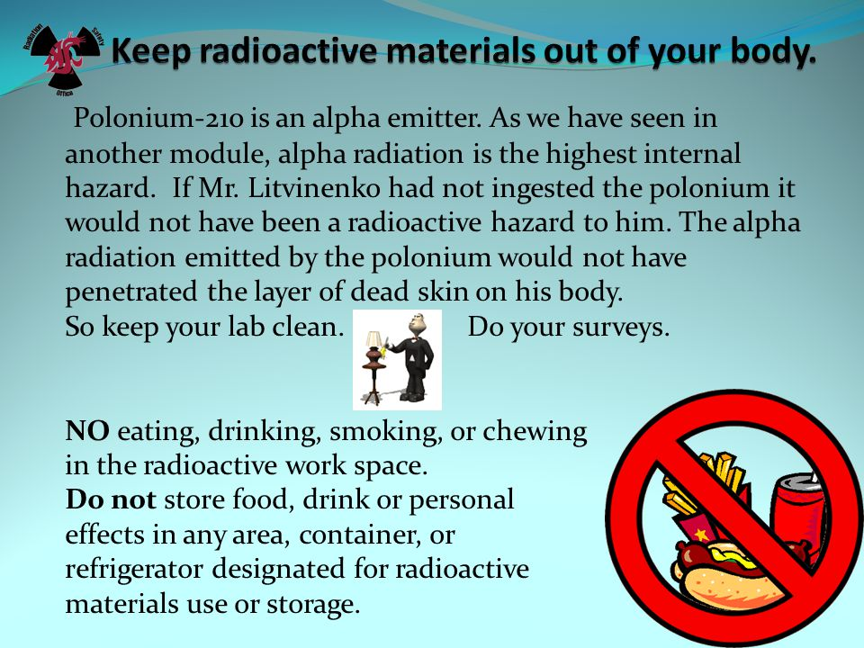 Keep radioactive materials out of your body.