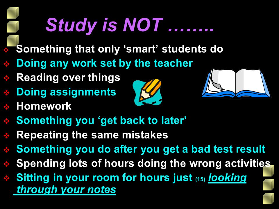 Study is NOT …….. Doing any work set by the teacher