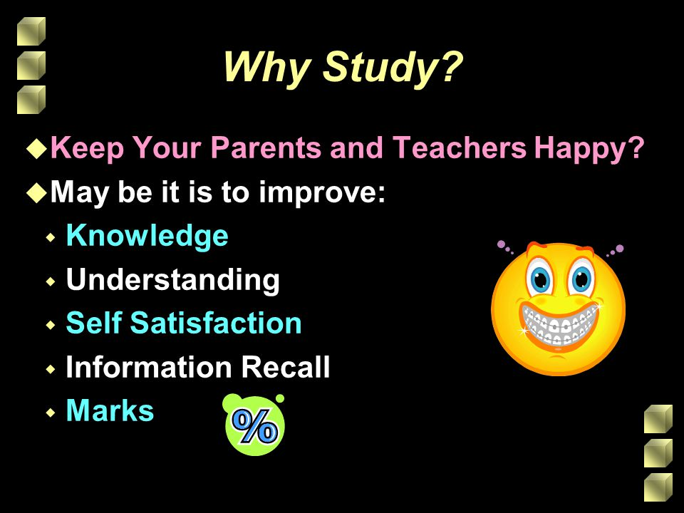 Why Study Keep Your Parents and Teachers Happy