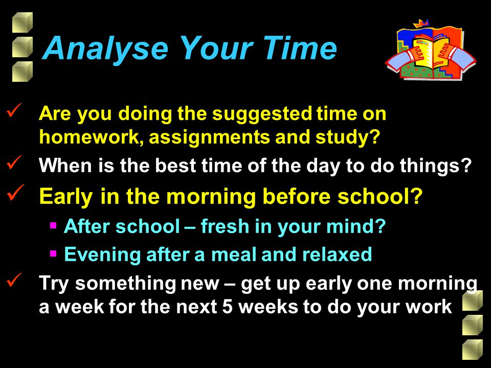 Analyse Your Time Early in the morning before school