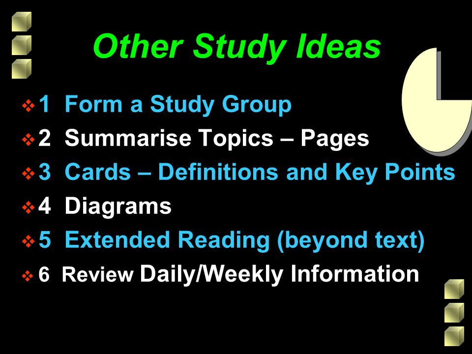 Other Study Ideas 1 Form a Study Group 2 Summarise Topics – Pages