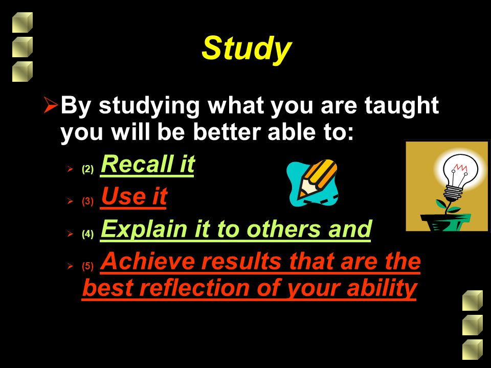 Study By studying what you are taught you will be better able to: