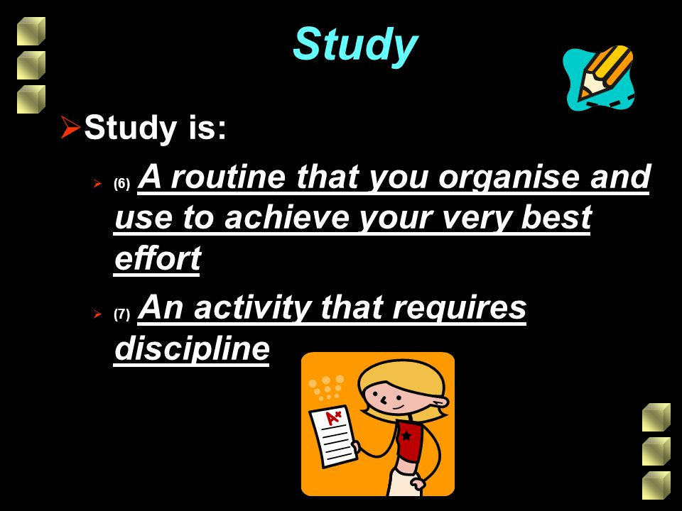 Study Study is: (6) A routine that you organise and use to achieve your very best effort.